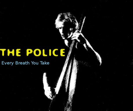 the police, every breath you take