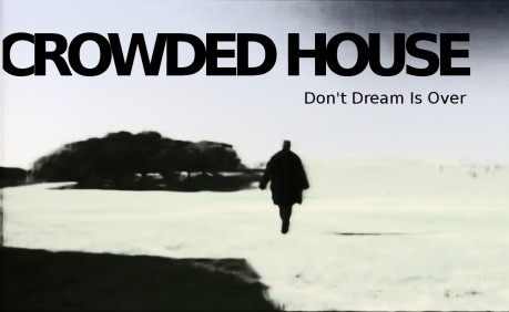 crowded house, don't dream is over