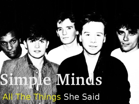 simple minds, all the things she said