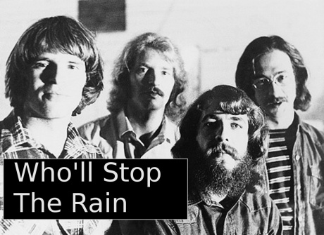 creedence clearwater revival, who'll stop the rain