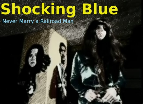 shocking blue, never marry a railroad man
