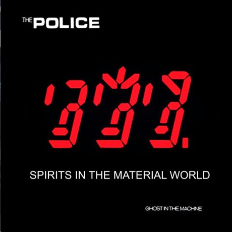 the police, spirits in the material world