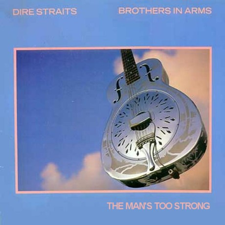 dire straits, brothers in arms, the mans too strong