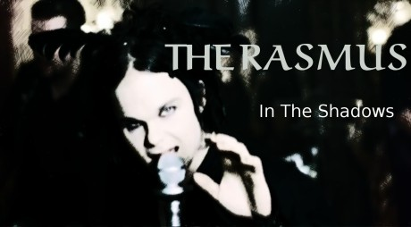 the rasmus, in the shadows