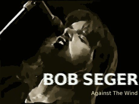 bob seger, against the wind