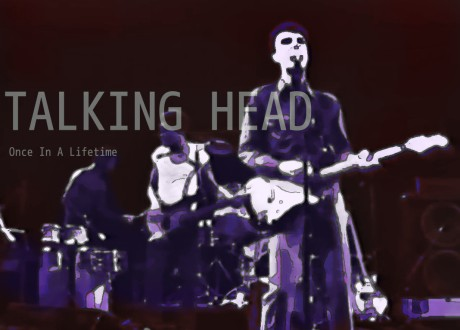talking head, once in a lifetime