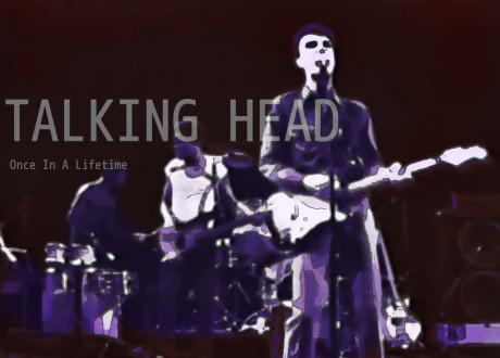 talking head, once in a lifetime